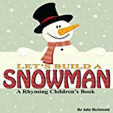 Lets Build A Snowman: A Rhyming Childrens Picture Book