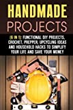 img - for Handmade Projects (6 in 1): Functional DIY Projects, Crochet, Prepper, Upcycling Ideas and Household Hacks to Simplify Your Life and Save Your Money (DIY Household Hacks) book / textbook / text book