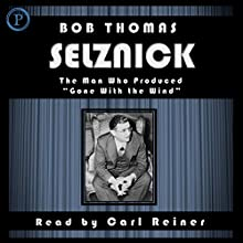 Selznick: The Man Who Produced Gone With the Wind (       ABRIDGED) by Bob Thomas Narrated by Carl Reiner