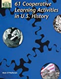 61 Cooperative Learning Activities In U.s. History: Grades 7-9