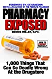 Pharmacy Exposed: 1,000 Things That Can Go Deadly Wrong At the Drugstore (1467945501) by Dennis Miller