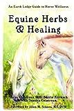 Maya Cointreau Equine Herbs & Healing: An Earth Lodge Guide to Horse Wellness