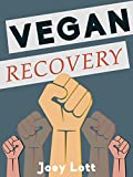 Vegan Recovery: How to Ditch the Dogma That Has Misled You and Free Yourself to Be Healthy and Happy