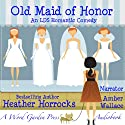 Old Maid of Honor: An LDS Romantic Comedy (       UNABRIDGED) by Heather Horrocks Narrated by Amber Wallace