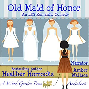 Old Maid of Honor: An LDS Romantic Comedy | [Heather Horrocks]