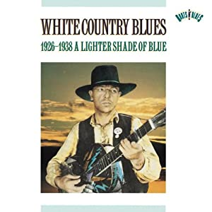 White Country Blues, 1926-1938: A Lighter Shade Of Blue
