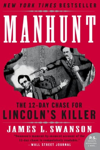 Manhunt: The 12 Day Chase for Lincoln's Killer by James L. Swanson
