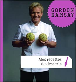 recettes de desserts gordon ramsay livres. Black Bedroom Furniture Sets. Home Design Ideas