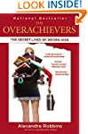 The Overachievers: The Secret Lives o...