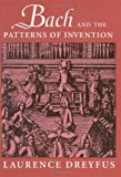 Bach and the Patterns of Invention (0674060059) by Dreyfus, Laurence