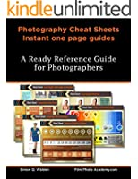 NEW: Photographers Cheat Sheets - A quick reference guide to your photography: Exposure, Focal Length, Composition, Cropping, Colour, Lighting and more (FilmPhotoAcademy.com Mini Series Book 2)