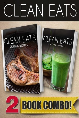 Grilling Recipes and Raw Food Recipes: 2 Book Combo (Clean Eats ) by Samantha Evans