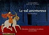 echange, troc Jean-Claude Marol, Thierry Cazals, Claire Landais - Le val aventureux : Saint Guilhem. Chevaliers, troubadours et cathares en terre d'Oc