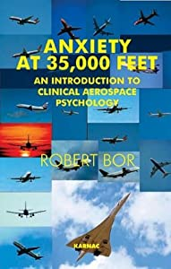 Anxiety at 35,000 Feet: An Introduction to Clinical Aerospace Psychology (Forensic Psychotherapy Monograph Series)
