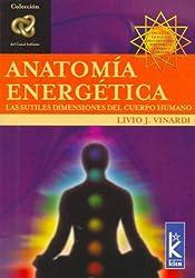 Anatomia Energetica: Las Sutiles Dimensiones del Cuerpo Humano (Coleccion del Canal Infinito)