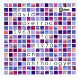 1968 To 1970: An Axelrod Anthologyby David Axelrod