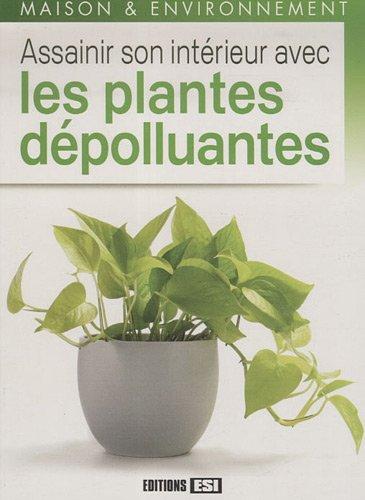 livre assainir son int rieur avec les plantes d polluantes. Black Bedroom Furniture Sets. Home Design Ideas
