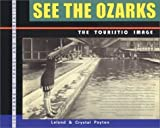 img - for See the Ozarks: The Touristic Image by Leland Payton (2003-02-01) book / textbook / text book
