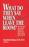 What Do They Say When You Leave the Room?: How to Increase Your Personal Effectiveness for Success at Work, at Home, and in Your Life (0962985007) by Massie, Brigid McGrath