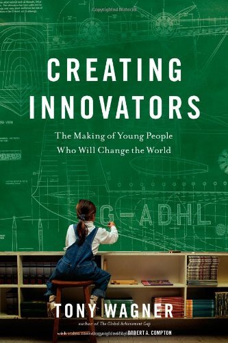By Tony Wagner - Creating Innovators: The Making of Young People Who Will Change the World (3/18/12) (Wagner Creating Innovators compare prices)