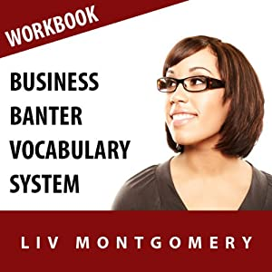Business Banter Vocabulary System: Speed Learning Now Vocabulary Builder | [Liv Montgomery]