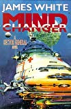 Mind Changer: A Sector General Novel (Sector General Novels) (0312866631) by White, James