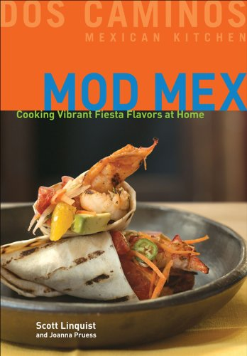 Mod Mex: Cooking Vibrant Fiesta Flavors at Home by Scott Linquist, Joanna Pruess