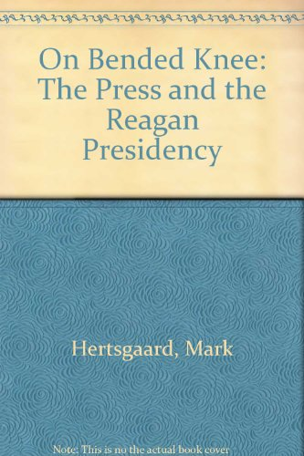 On Bended Knee: The Press and the Reagan Presidency: Mark Hertsgaard: 9780805209600: Amazon.com: Books