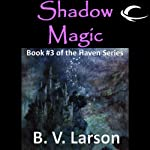 Shadow Magic: Haven Series, Book 3 (       UNABRIDGED) by B. V. Larson Narrated by Mark Boyett