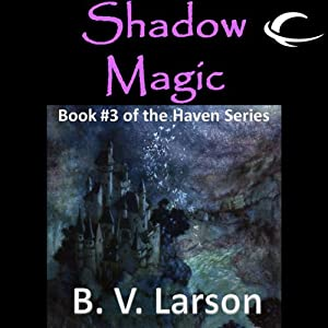 Shadow Magic: Haven Series, Book 3 | [B. V. Larson]