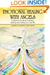 Emotional Healing With Angels: A Spir...