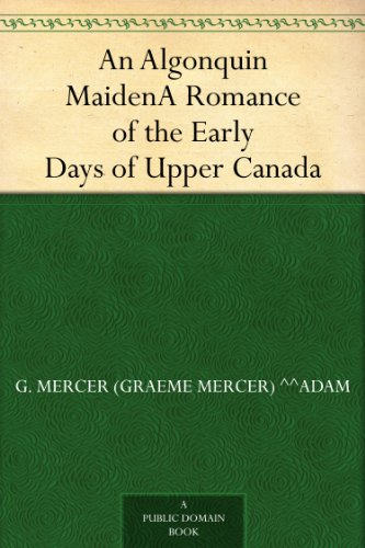 An Algonquin MaidenA Romance of the Early Days of Upper Canada
