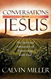 Conversations with Jesus: The Spiritual Adventure of Connecting with God (0736917527) by Miller, Calvin