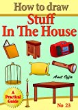 How to Draw Stuff in the House (how to draw comics and cartoon characters Book 23)