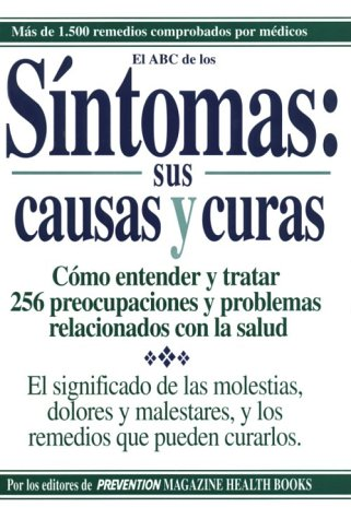 Sintomas, Sus Causas y Curas - Symptoms, Their Causes and Cures: How to Understand and Treat 265 Health Concerns (Spanish Edition)
