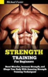 Strength Training For Beginners: Boost Muscles, Increase Strength, and Shape Your Body With Amazing Strength Training Techniques! (Strength Training, strength ... anatomy, strength training for fat loss)