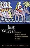 Just Wives: Stories of Power and Survival in the Old Testament and Today (0664226604) by Sakenfeld, Katharine Doob