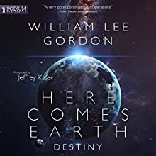 Destiny: Here Comes Earth, Book 2 Audiobook by William Lee Gordon Narrated by Jeffrey Kafer