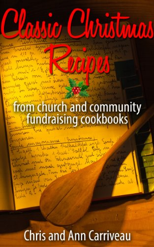 Classic Christmas Recipes from church and community fundraising cookbooks by Chris Carriveau, Ann Carriveau