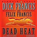 Dead Heat (       UNABRIDGED) by Dick Francis, Felix Francis Narrated by Martin Jarvis