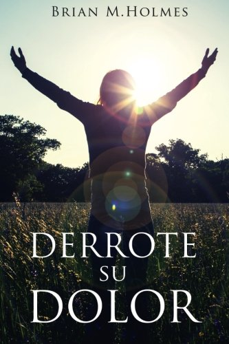 Derrote Su Dolor (Spanish Edition)