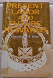 Present Labor and Future Rewards: The Believer, His Sin, Conduct and Rewards (0847404269) by Theodore H. Epp