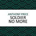 Soldier No More (       UNABRIDGED) by Anthony Price Narrated by Dan Morgan