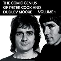 The Comic Genius of Peter Cook and Dudley Moore, Volume 1 (       UNABRIDGED) by Peter Cook, Dudley Moore Narrated by Peter Cook, Dudley Moore