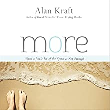 More: When a Little Bit of the Spirit Is Not Enough (       UNABRIDGED) by Alan Kraft Narrated by Alan Kraft