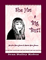 She Has a Big 'But'!: Get Past Your Excuses & Realize Your Dreams