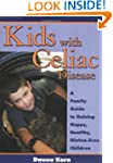 Kids with Celiac Disease: A Family Gu...