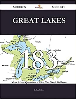 Great Lakes 183 Success Secrets: 183 Most Asked Questions On Great Lakes - What You Need To Know