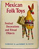 Mexican Folk Toys : Festival Decorations and Ritual Objects