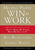 Helping People Win at Work: A Business Philosophy Called 'Don't Mark My Paper, Help Me Get an A' by Ken Blanchard and Garry Ridge